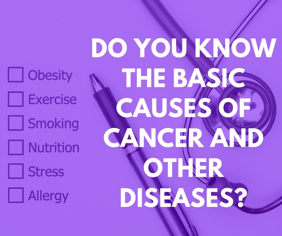 What are the 10 Basic Causes of Cancers?