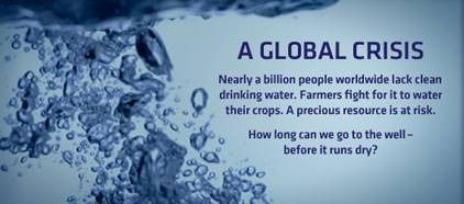 A Global Crisis -- Nearly a billion people worldwide lack clean drinking water. Farmers fight for it to water their crops. A precious resource is at risk. -- How long can we go to the well - before it runs dry?